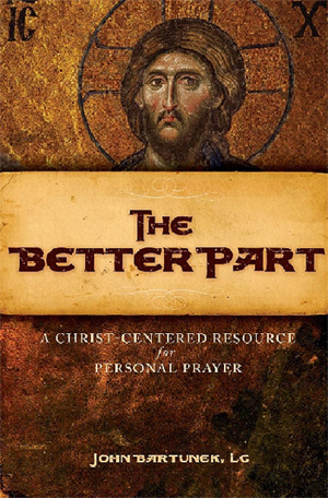 <i>The Better Part</i>, by Father John Bartunek, LC